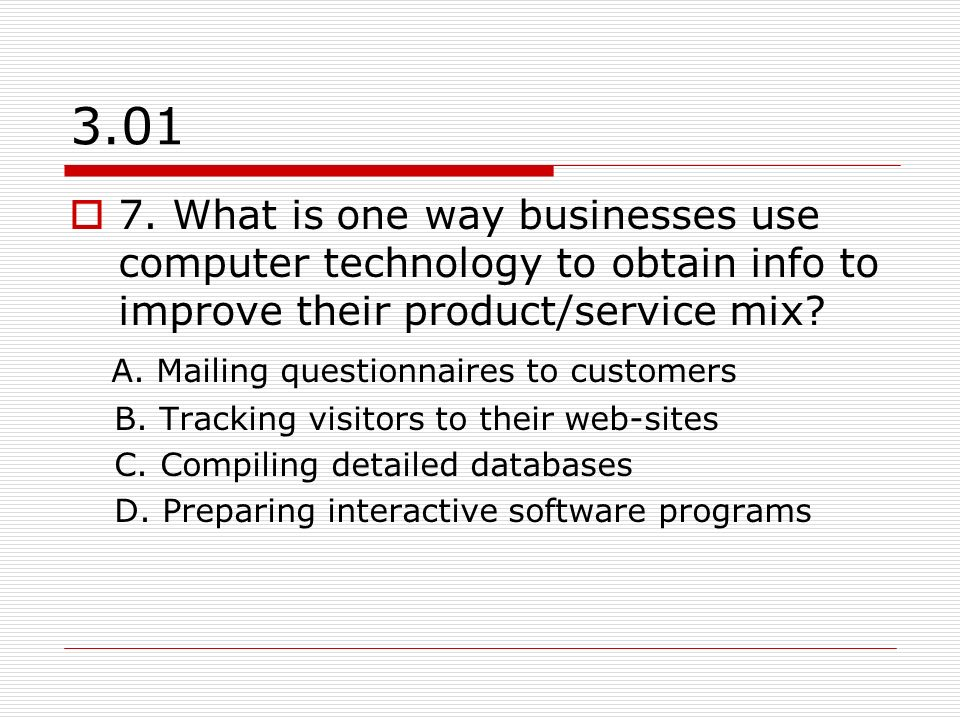 3.01 7. What is one way businesses use computer technology to obtain info to improve their product/service mix