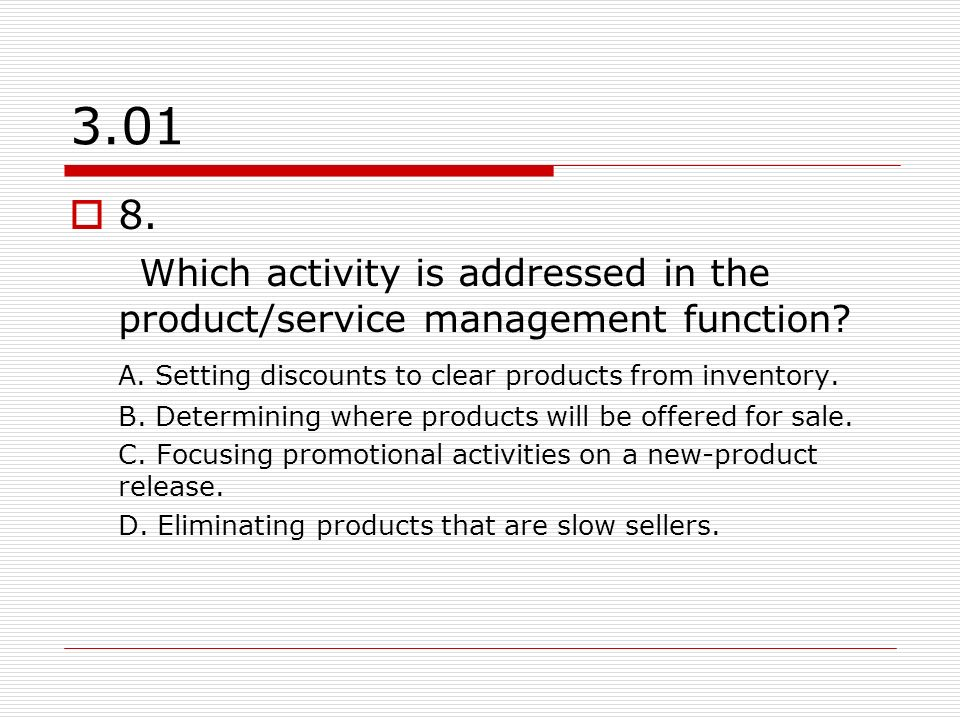 3.01 8. Which activity is addressed in the product/service management function A. Setting discounts to clear products from inventory.