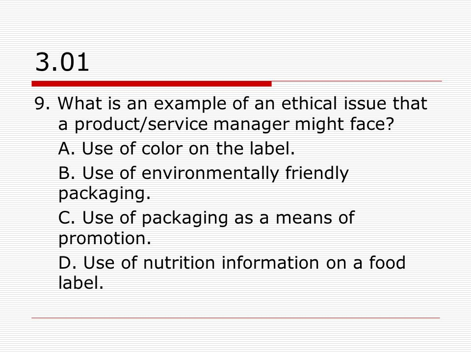 3.01 9. What is an example of an ethical issue that a product/service manager might face A. Use of color on the label.