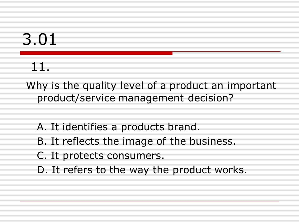 3.01 11. Why is the quality level of a product an important product/service management decision A. It identifies a products brand.