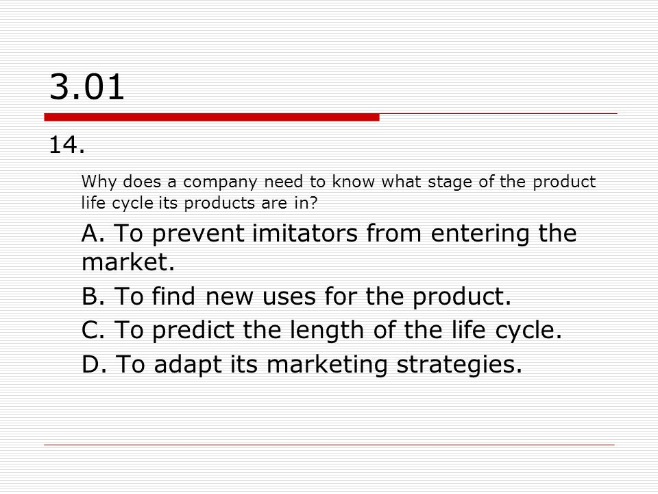 3.01 14. Why does a company need to know what stage of the product life cycle its products are in