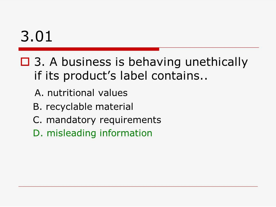 3.01 3. A business is behaving unethically if its product's label contains.. A. nutritional values.