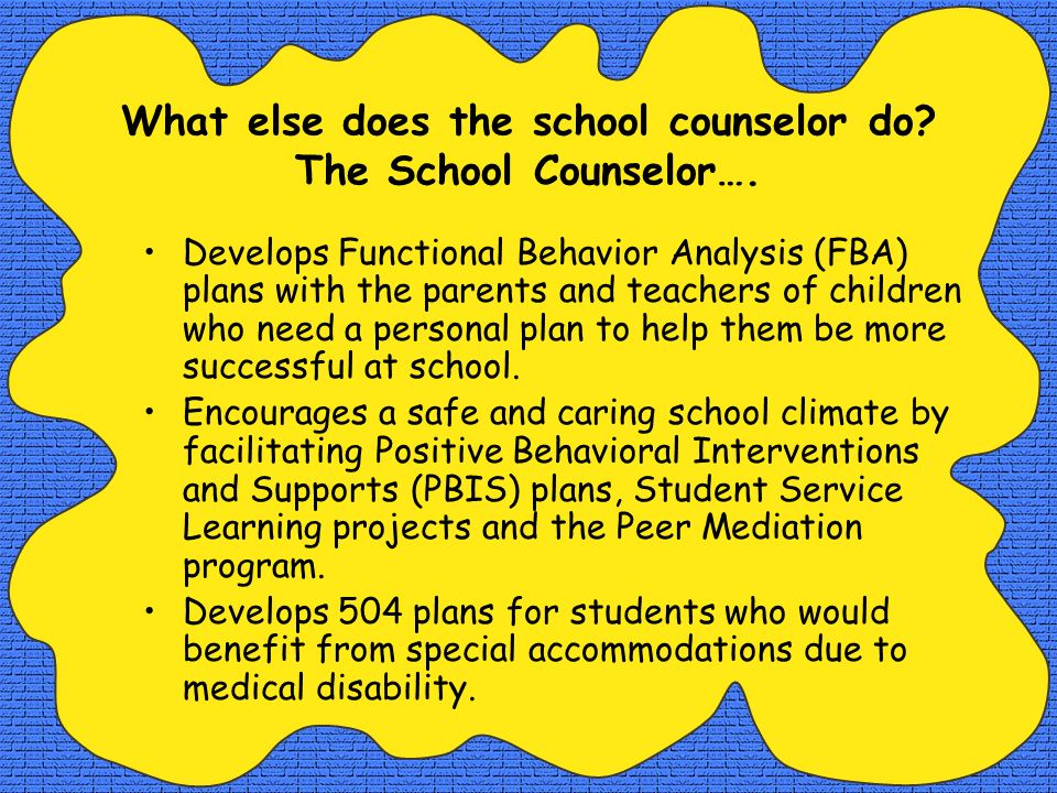 What else does the school counselor do The School Counselor….