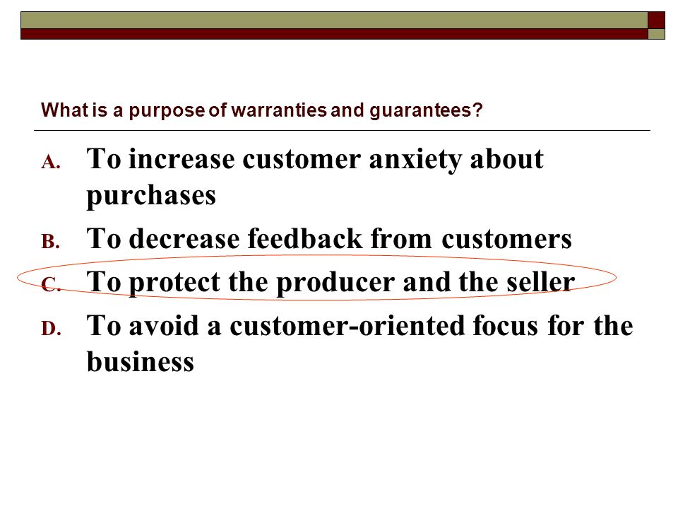 What is a purpose of warranties and guarantees