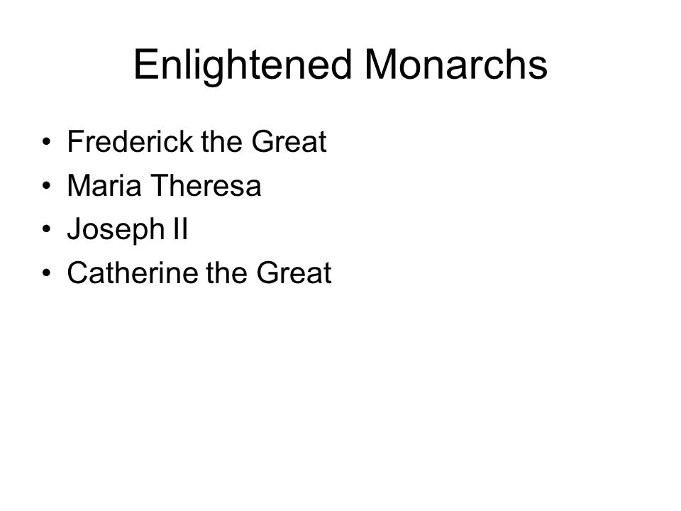 Enlightened Monarchs Frederick the Great Maria Theresa Joseph II