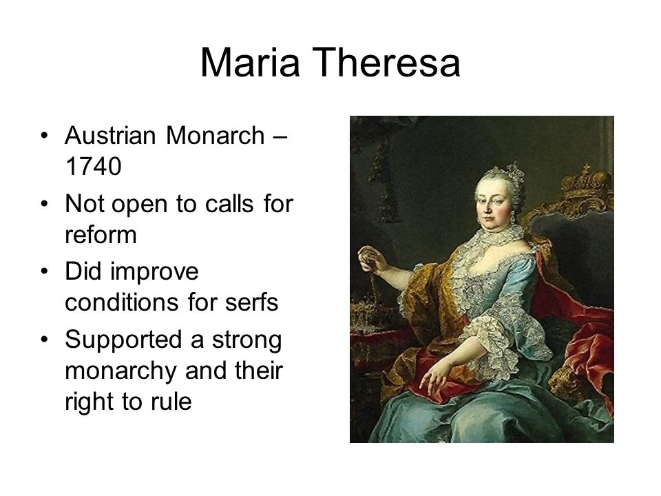Maria Theresa Austrian Monarch – 1740 Not open to calls for reform