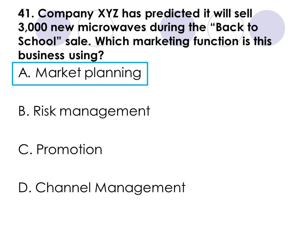 A. Market planning B. Risk management C. Promotion