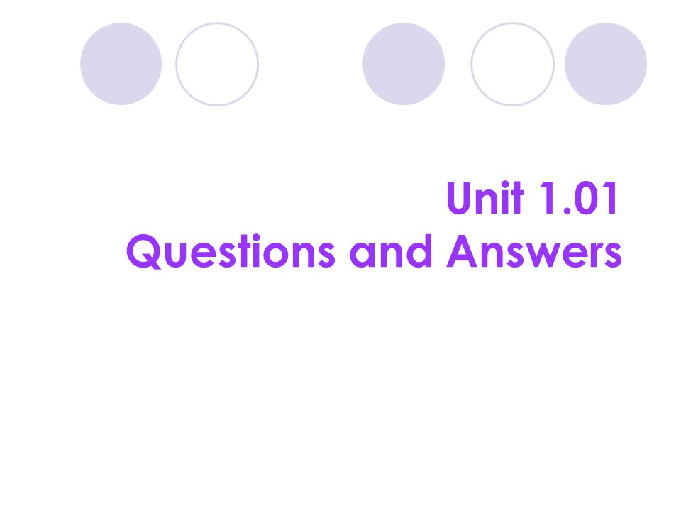 Unit 1.01 Questions and Answers