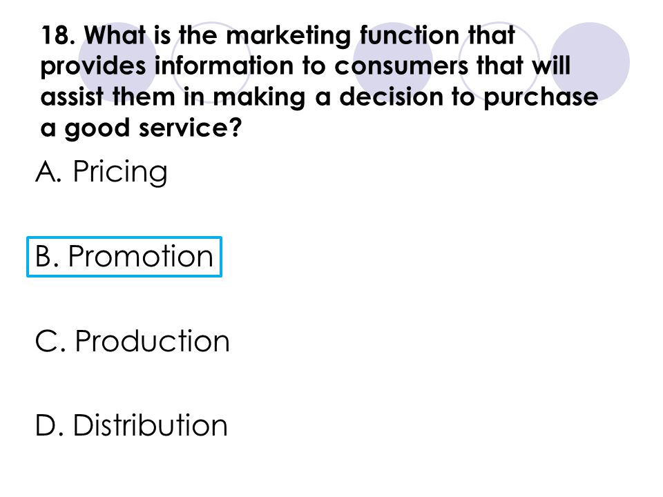 A. Pricing B. Promotion C. Production D. Distribution