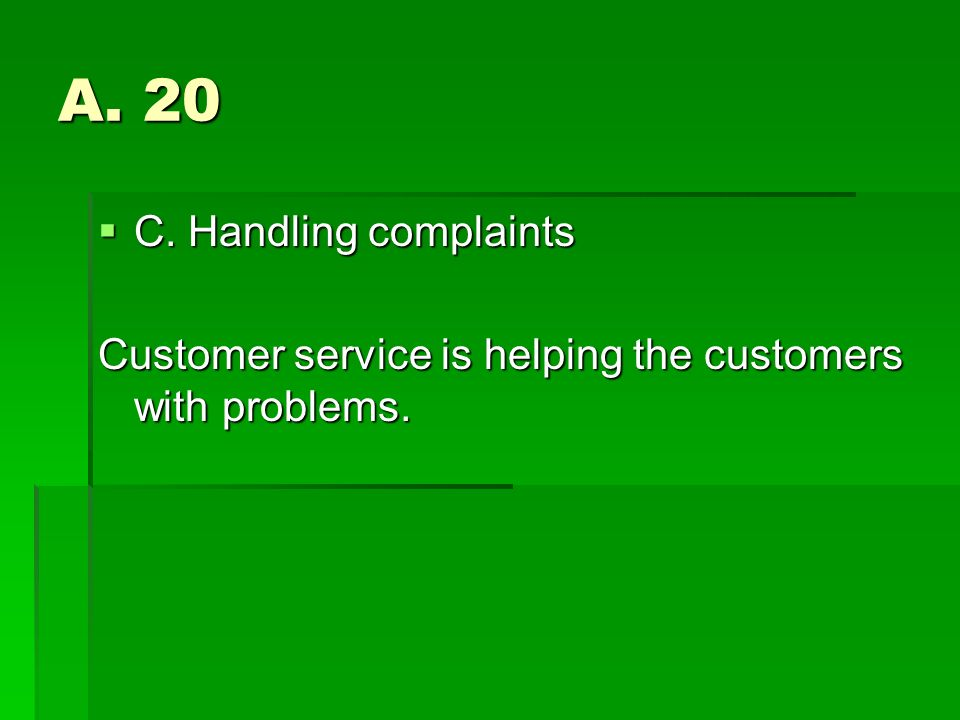A. 20 C. Handling complaints