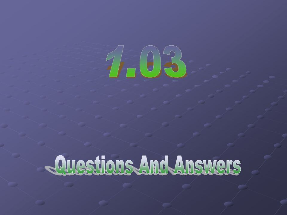 1.03 Questions And Answers