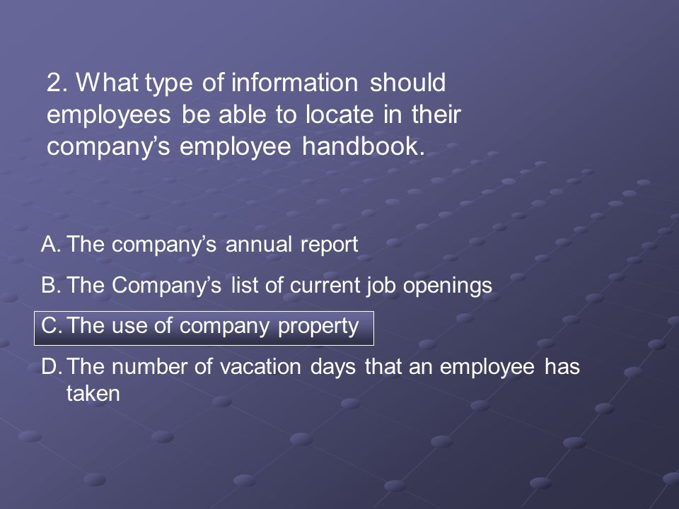 2. What type of information should employees be able to locate in their company's employee handbook.