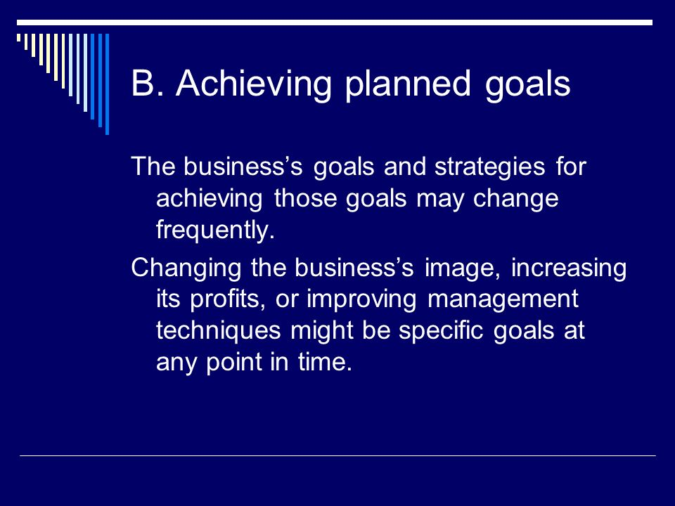 B. Achieving planned goals