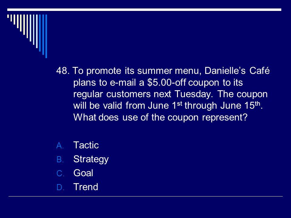 48. To promote its summer menu, Danielle's Café plans to e-mail a $5