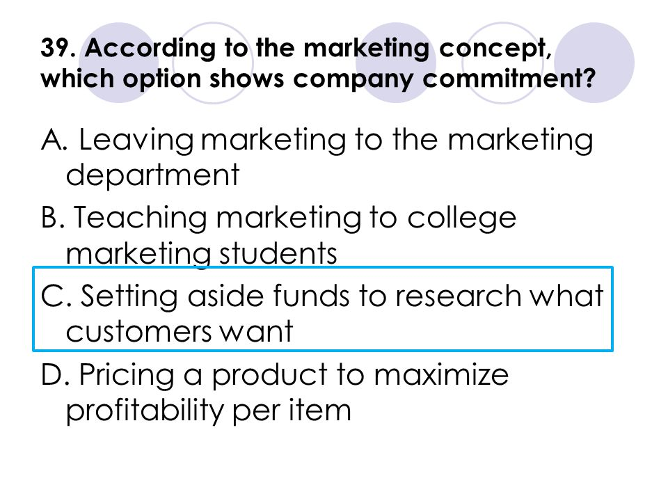 39. According to the marketing concept, which option shows company commitment