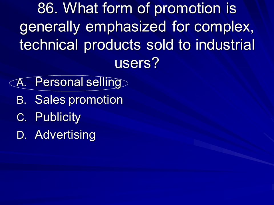 86. What form of promotion is generally emphasized for complex, technical products sold to industrial users