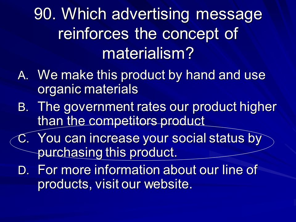 90. Which advertising message reinforces the concept of materialism