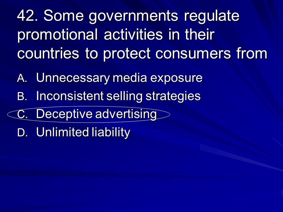 42. Some governments regulate promotional activities in their countries to protect consumers from