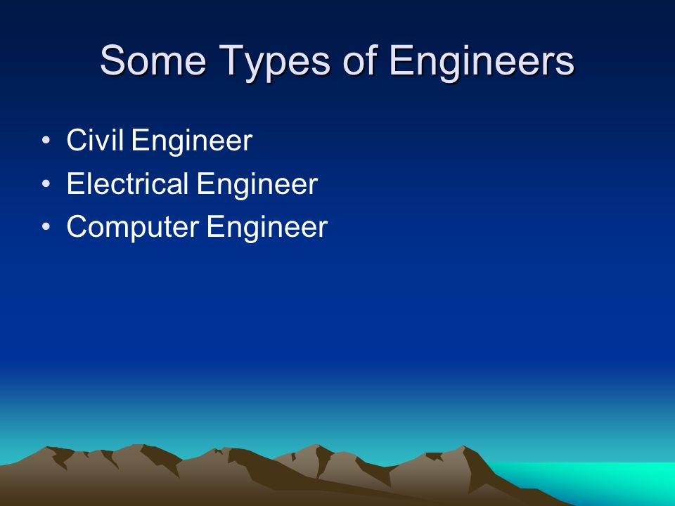 Some Types of Engineers