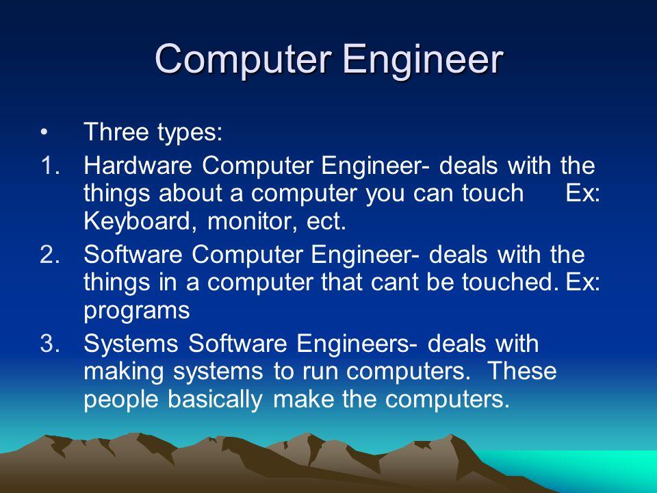 Computer Engineer Three types: