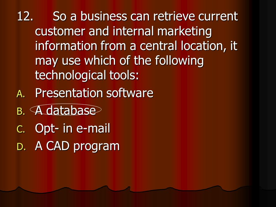 12. So a business can retrieve current customer and internal marketing information from a central location, it may use which of the following technological tools: