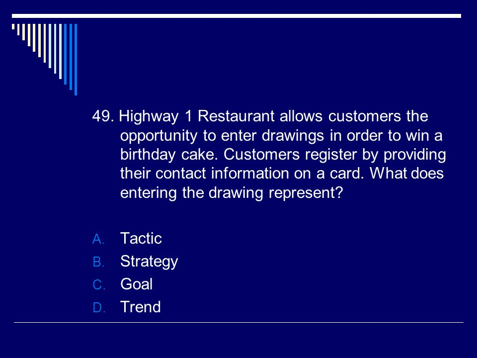 49. Highway 1 Restaurant allows customers the opportunity to enter drawings in order to win a birthday cake. Customers register by providing their contact information on a card. What does entering the drawing represent