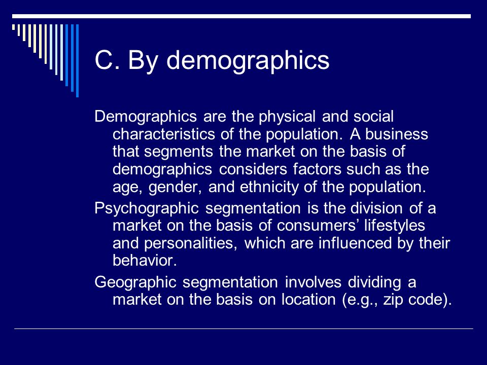 C. By demographics