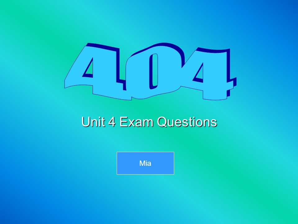 4.04 Unit 4 Exam Questions Mia