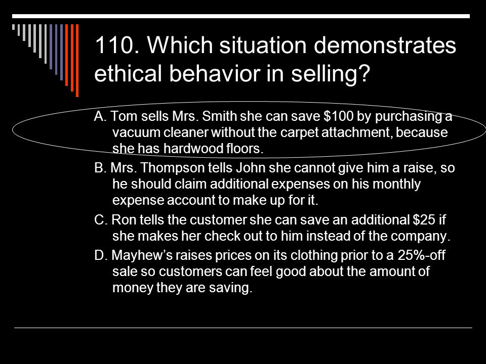 110. Which situation demonstrates ethical behavior in selling