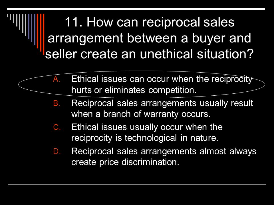 11. How can reciprocal sales arrangement between a buyer and seller create an unethical situation