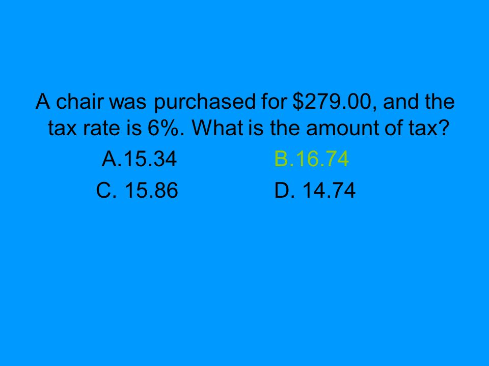 A chair was purchased for $279. 00, and the tax rate is 6%