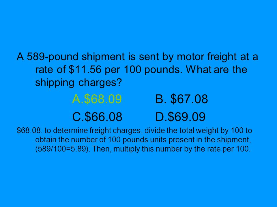 A 589-pound shipment is sent by motor freight at a rate of $11