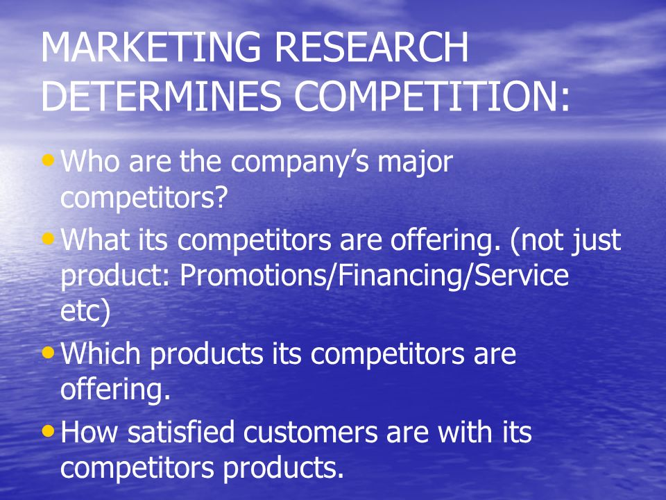 MARKETING RESEARCH DETERMINES COMPETITION: