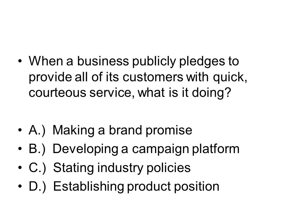When a business publicly pledges to provide all of its customers with quick, courteous service, what is it doing