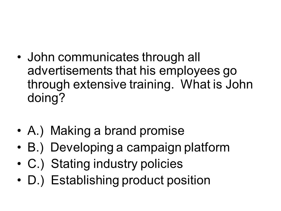 John communicates through all advertisements that his employees go through extensive training. What is John doing