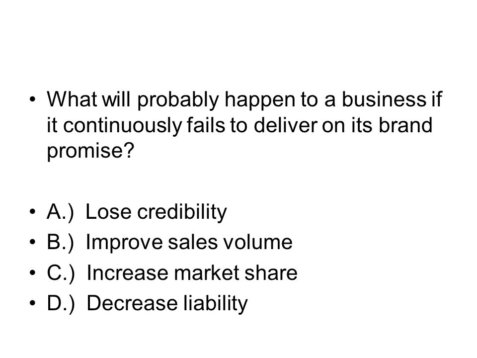 What will probably happen to a business if it continuously fails to deliver on its brand promise