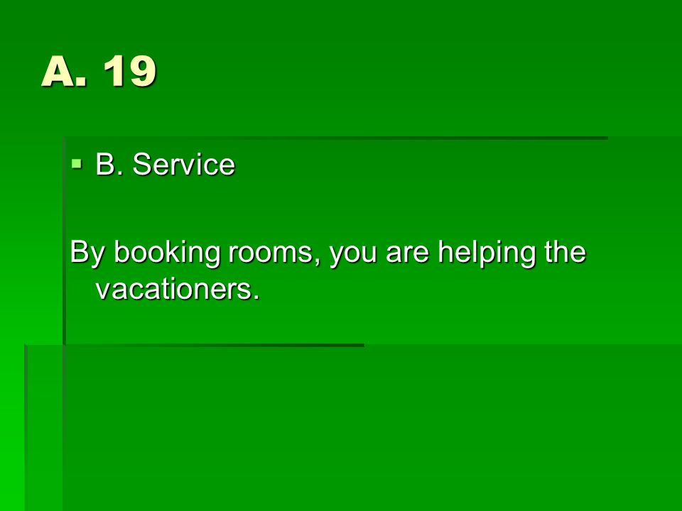 A. 19 B. Service By booking rooms, you are helping the vacationers.
