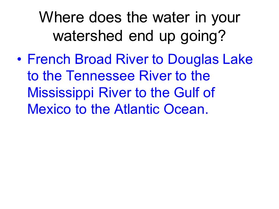Where does the water in your watershed end up going