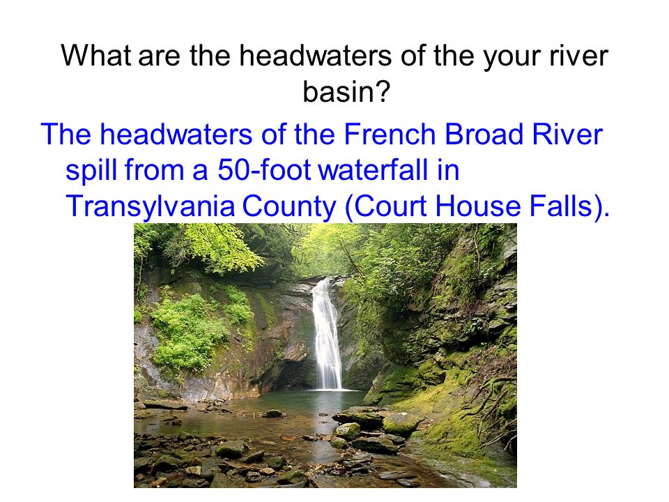 What are the headwaters of the your river basin