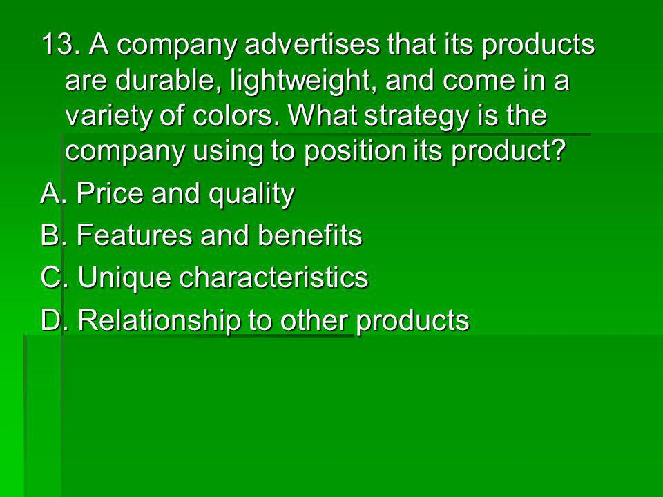 13. A company advertises that its products are durable, lightweight, and come in a variety of colors. What strategy is the company using to position its product