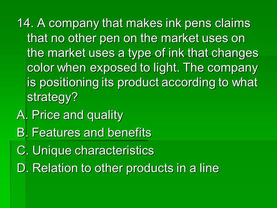 14. A company that makes ink pens claims that no other pen on the market uses on the market uses a type of ink that changes color when exposed to light. The company is positioning its product according to what strategy