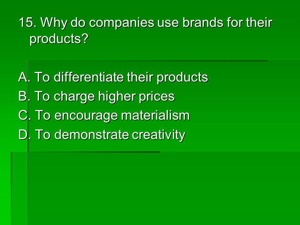 15. Why do companies use brands for their products
