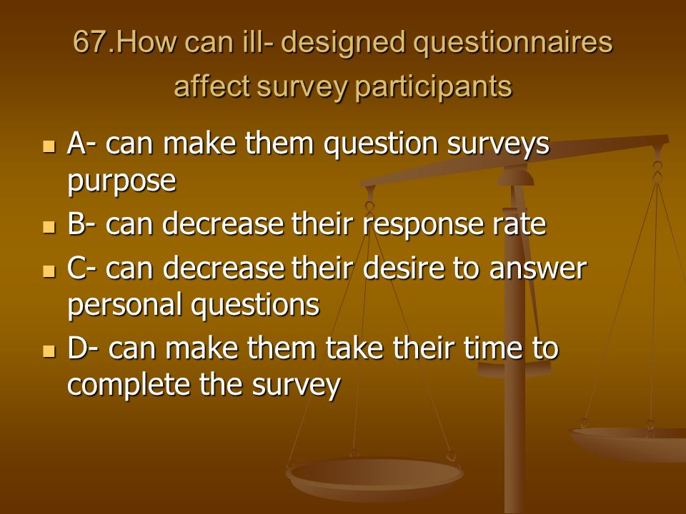 67.How can ill- designed questionnaires affect survey participants