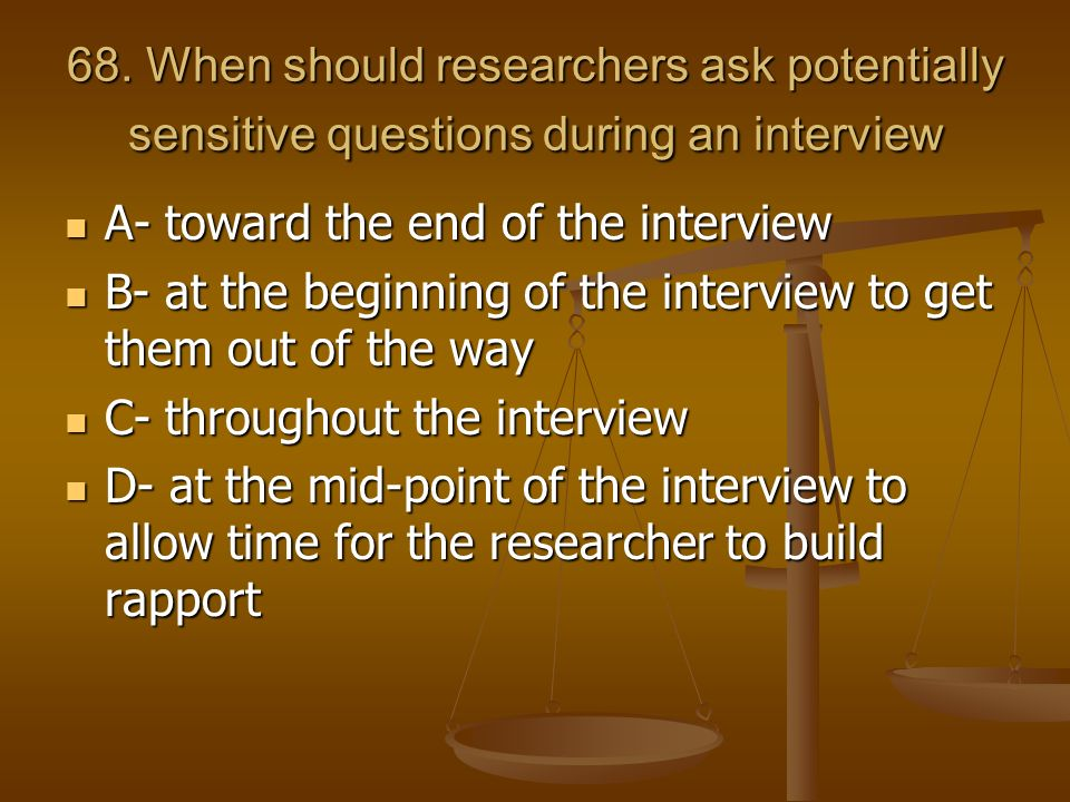 68. When should researchers ask potentially sensitive questions during an interview