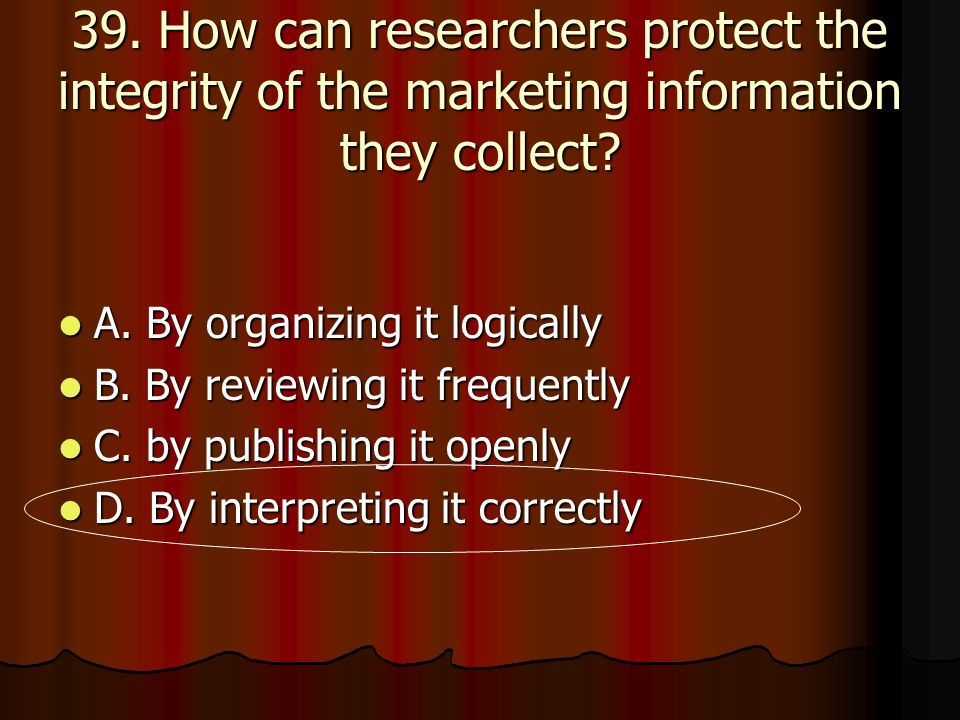 39. How can researchers protect the integrity of the marketing information they collect