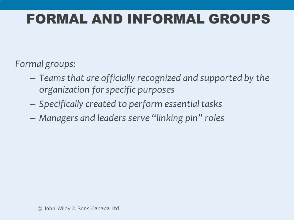 formal and informal teams While some teams are highly formal and subject to discipline, membership  restrictions and behavioral control, other teams are informal, constantly changing  and.