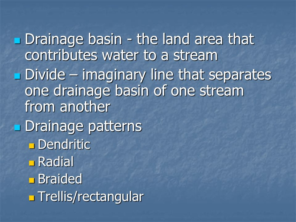 Drainage basin - the land area that contributes water to a stream