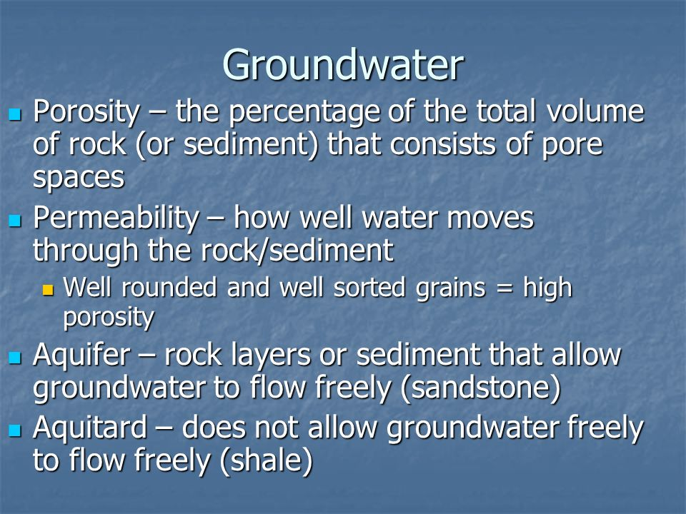 Groundwater Porosity – the percentage of the total volume of rock (or sediment) that consists of pore spaces.