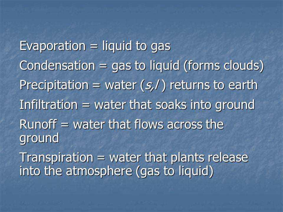 Evaporation = liquid to gas