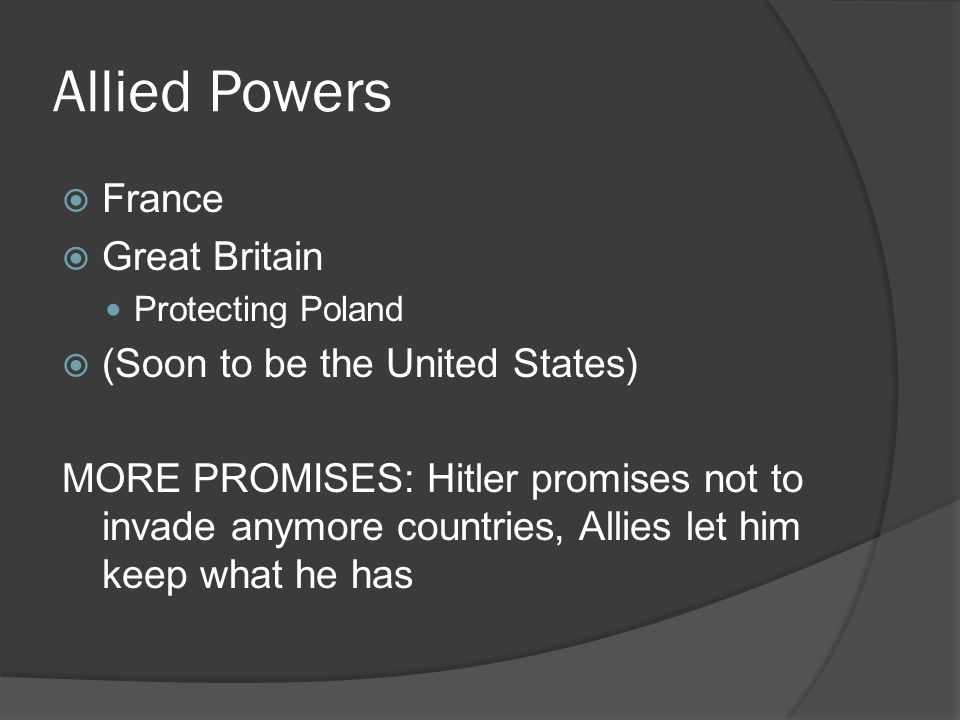 Allied Powers France Great Britain (Soon to be the United States)